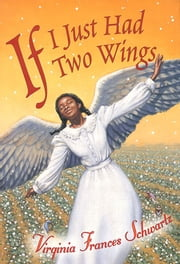 If I Just Had Two Wings ebook by Virginia Frances Schwartz