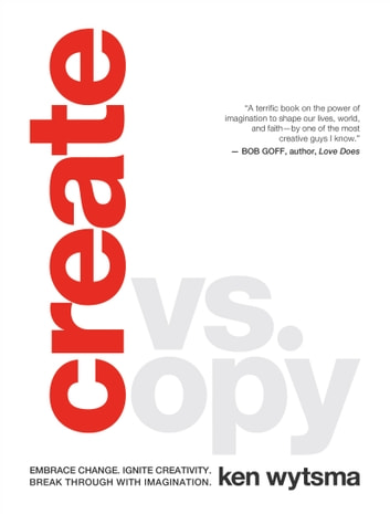 Create vs. Copy - Embrace Change. Ignite Creativity. Break Through with Imagination ebook by Ken Wytsma