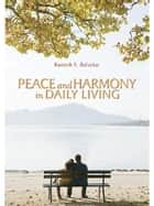 Peace And Harmony In Daily Living - Facing Life Moment To Moment, Being Anchored In Tranquility ebook by Ramesh Balsekar