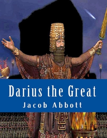 Darius the Great ebook by Jacob Abbott