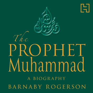 The Prophet Muhammad - A Biography audiobook by Barnaby Rogerson