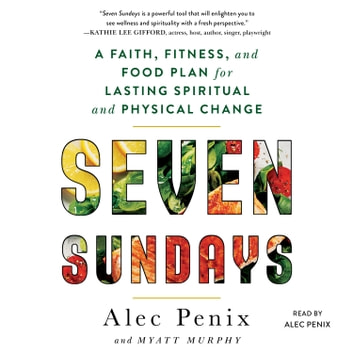 Seven Sundays - A Six-Week Plan for Physical and Spiritual Change audiobook by Alec Penix,Myatt Murphy