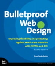 Bulletproof Web Design - Improving flexibility and protecting against worst-case scenarios with XHTML and CSS, Second Edition ebook by Dan Cederholm