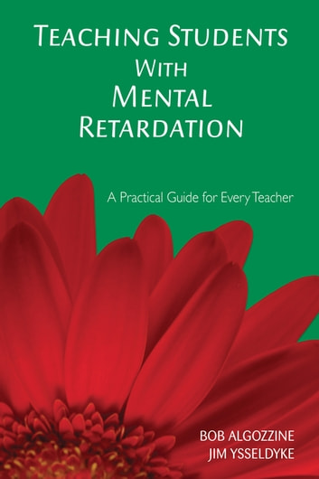 Teaching Students With Mental Retardation - A Practical Guide for Every Teacher ebook by Dr. James E. Ysseldyke,Bob Algozzine