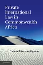 Private International Law in Commonwealth Africa ebook by Richard Frimpong Oppong