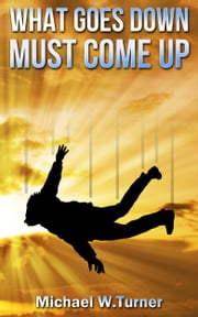 What Goes Down Must Come Up ebook by Michael W. Turner