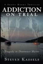 Addiction on Trial ebook by Steven Kassels