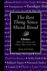 The Best Thing Since Sliced Bread - Cliches: What they Mean and Where they Came From ebook by Nigel Fountain