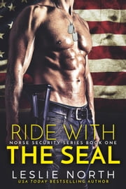 Ride with the SEAL - Norse Security, #1 ebook by Leslie North
