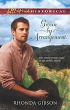 Groom by Arrangement (Mills & Boon Love Inspired Historical) ebook by Rhonda Gibson