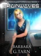 Brainwaves - Post-Apocalypse Chronicles Book 1 ebook by Barbara G.Tarn