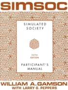 SIMSOC: Simulated Society, Participant's Manual ebook by William A. Gamson,Larry G. Peppers