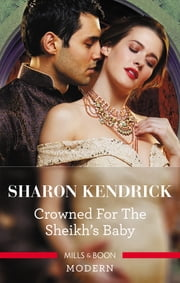 Crowned For The Sheikh's Baby ebook by Sharon Kendrick