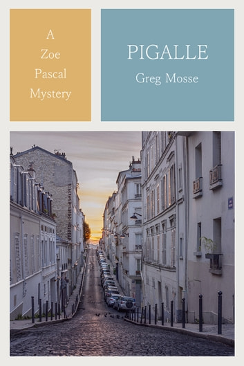 Pigalle - The 1st Zoe Pascal Mystery ebook by Greg Mosse