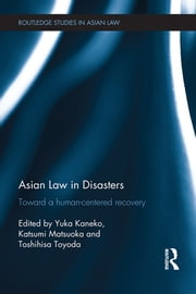 Asian Law in Disasters - Toward a Human-Centered Recovery ebook by Yuka KANEKO, Katsumi MATSUOKA, Toshihisa TOYODA