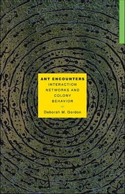 Ant Encounters - Interaction Networks and Colony Behavior ebook by Deborah M. Gordon