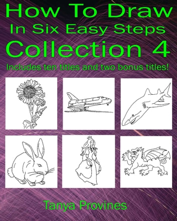 How To Draw In Six Easy Steps Collection 4 ebook by Tanya Provines