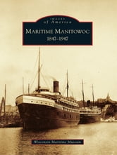 Maritime Manitowoc - 1847-1947 ebook by Wisconsin Maritime Museum