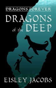 Dragons of the Deep ebook by Eisley Jacobs