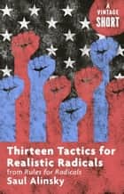 Thirteen Tactics for Realistic Radicals ebook by Saul Alinsky