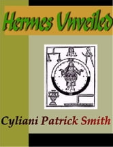 Hermes Unveiled ebook by Smith, Cyliani Patrick