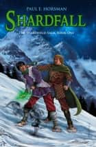Shardfall ebook by Paul E. Horsman