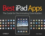 Best iPad Apps - The Guide for Discriminating Downloaders ebook by Peter Meyers