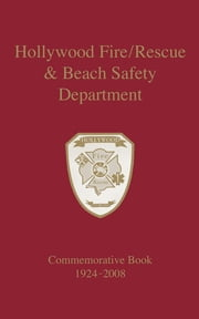 Hollywood Fire/Rescue and Beach Safety Department - Commemorative Book 1924-2008 ebook by Turner Publishing Company