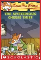 Geronimo Stilton #31: The Mysterious Cheese Thief ebook by Geronimo Stilton