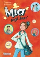 Mia 1: Mia legt los! ebook by Susanne Fülscher, Dagmar Henze