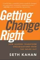 Getting Change Right ebook by Seth Kahan,Bill George