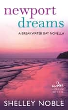 Newport Dreams - A Breakwater Bay Novella ebook by Shelley Noble