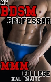 My BDSM Professor: MMM College Erotica ebook by Kali Marie