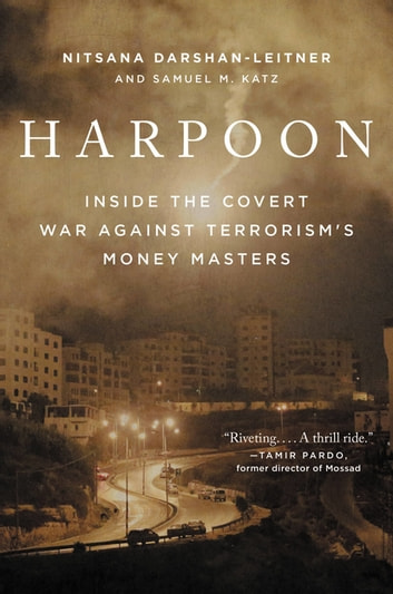Harpoon - Inside the Covert War Against Terrorism's Money Masters ebook by Nitsana Darshan-Leitner,Samuel M. Katz
