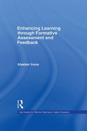 Enhancing Learning through Formative Assessment and Feedback ebook by Alastair Irons