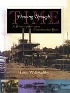 Flowing Through Time - A History of the Lower Chattahoochee River ebook by Lynn Willoughby