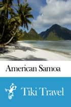 American Samoa Travel Guide - Tiki Travel ebook by Tiki Travel