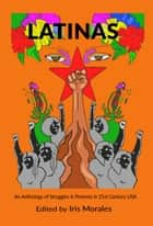 Latinas: Struggles & Protests in 21st Century USA ebook by Iris Morales