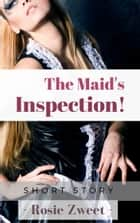 The Maid's Inspection ebook by Rosie Zweet