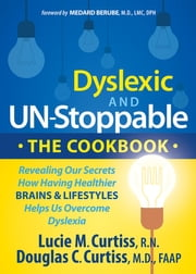 Dyslexic and Un-Stoppable The Cookbook - Revealing Our Secrets How Having Healthier Brains and Lifestyles Helps Us Overcome Dyslexia ebook by Lucie M. Curtiss,Douglas C. Curtiss