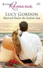 Married Under the Italian Sun ebook by Lucy Gordon