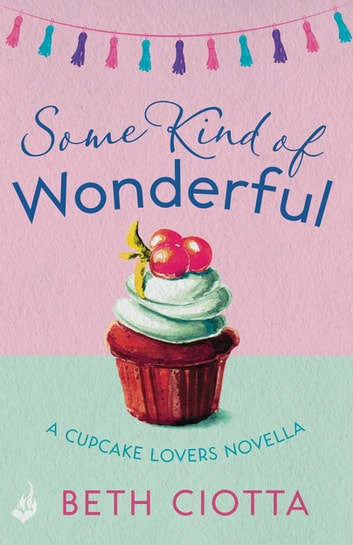Some Kind of Wonderful: A Cupcake Lovers Novella 3.5 (A feel-good series of love, friendship and cake) ebook by Beth Ciotta