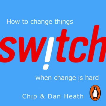 Switch - How to change things when change is hard audiobook by Chip Heath,Dan Heath