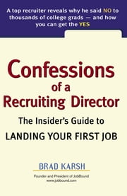 Confessions of a Recruiting Director - The Insider's Guide to Landing Your First Job ebook by Brad Karsh