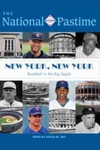 The National Pastime: 2017 Issue: New York, New York: Baseball in the Big Apple ebook by Society for American Baseball Research
