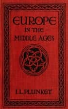 Europe in the Middle Ages ebook by Ierne Lifford Plunket