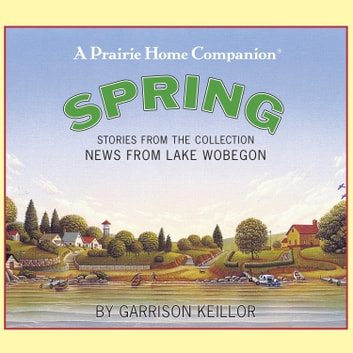 News from Lake Wobegon: Spring audiobook by Garrison Keillor