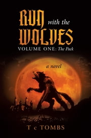 Run with the Wolves - Volume One: The Pack ebook by T c TOMBS