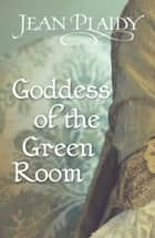 Goddess of the Green Room - (Georgian Series) ebook by