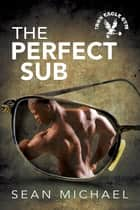 The Perfect Sub ebook by Sean Michael